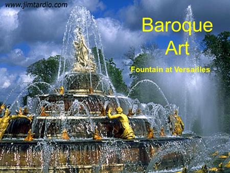Baroque Art Fountain at Versailles. Baroque: The Ornate Age 1600-1750 Advanced the techniques and grand scale of the Renaissance were married to the emotion,