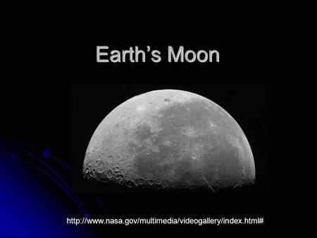 Earth's Moon http://www.nasa.gov/multimedia/videogallery/index.html#