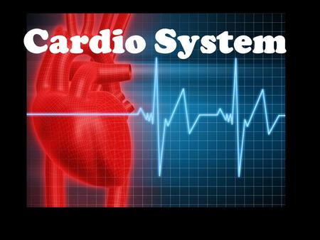 Cardio System. Functions of the Cardiovascular System The Cardiovascular system is composed of: –The Heart –Blood vessels The function of it is: –To circulate.