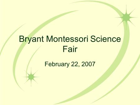Bryant Montessori Science Fair February 22, 2007.