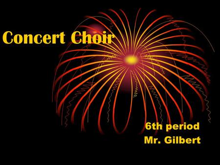 Concert Choir 6th period Mr. Gilbert. Grading Policy 60% Participation 30% Concert Attendance 10% Theory.