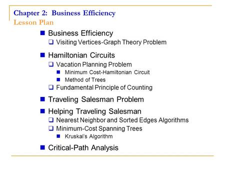 Chapter 2: Business Efficiency Lesson Plan Business Efficiency Visiting Vertices-Graph Theory Problem Hamiltonian Circuits Vacation Planning Problem Minimum.