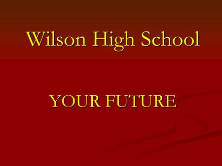 Wilson High School YOUR FUTURE. CAREER AND TECHNICAL EDUCATION.