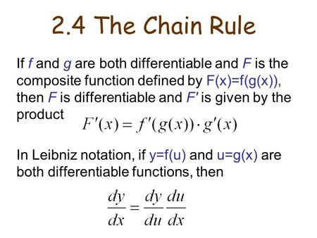 2.4 The Chain Rule If f and g are both differentiable and F is the composite function defined by F(x)=f(g(x)), then F is differentiable and F′ is given.