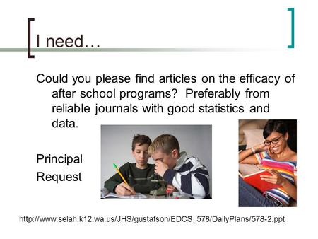 I need… Could you please find articles on the efficacy of after school programs? Preferably from reliable journals with good statistics and data. Principal.