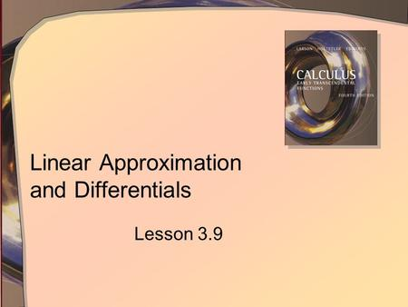 Linear Approximation and Differentials Lesson 3.9.