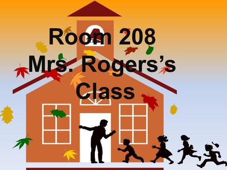 Room 208 Mrs. Rogerss Class. Reminders : Bell rings at 8:55 am Students need to be in class ready to learn by 9:00 am. All Students are issued an assignment.