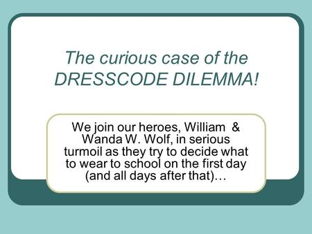 The curious case of the DRESSCODE DILEMMA! We join our heroes, William & Wanda W. Wolf, in serious turmoil as they try to decide what to wear to school.