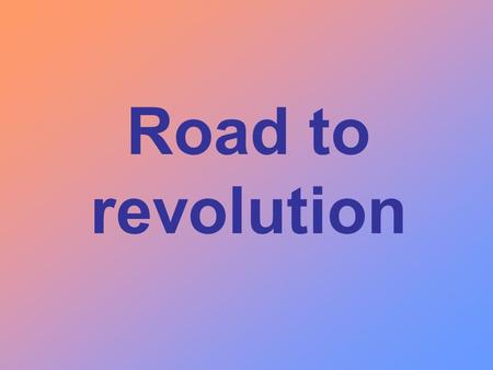 Road to revolution. Proclamation Act 1763 Colonists must pay for protection from British army, for war just concluded, taxed without any say. Forbidden.