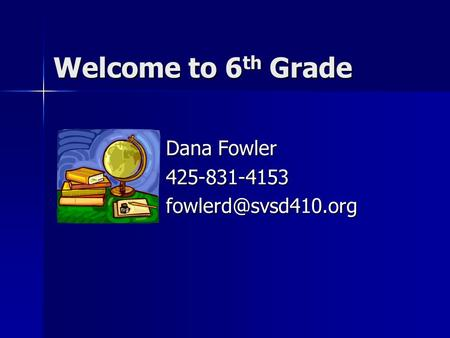 Welcome to 6 th Grade Dana Fowler
