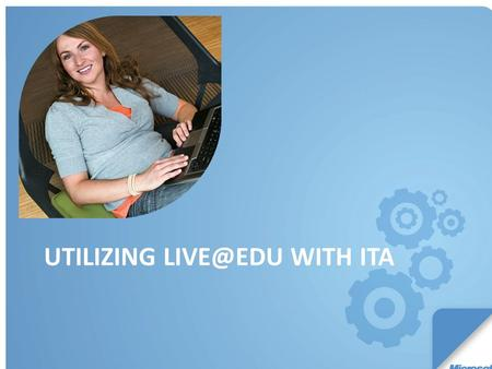 UTILIZING WITH ITA. offers an entire suite of benefits for you and your students. You can also set up  s for the purpose.