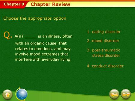 Chapter 9 Chapter Review Q. A(n) _____ is an illness, often with an organic cause, that relates to emotions, and may involve mood extremes that interfere.