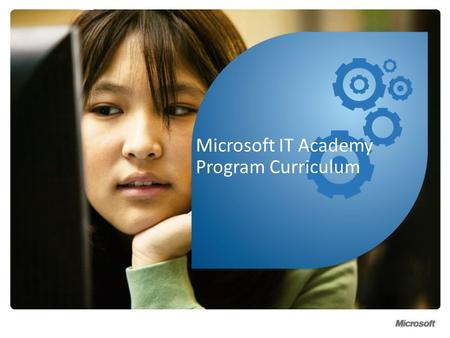 Microsoft IT Academy Program Curriculum. Your goal is to make learning more motivating, relevant, collaborative, and engaging for todays students. Microsoft.
