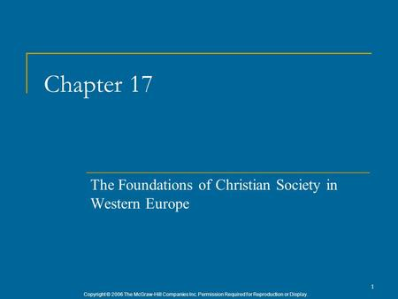 Copyright © 2006 The McGraw-Hill Companies Inc. Permission Required for Reproduction or Display. 1 Chapter 17 The Foundations of Christian Society in Western.