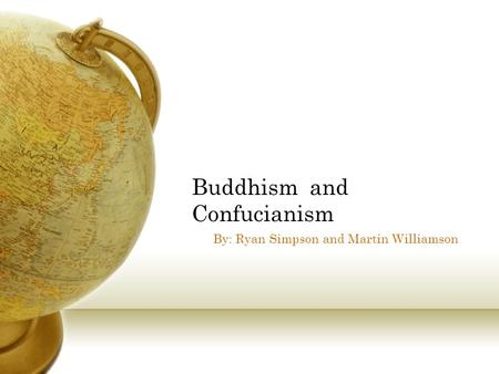 Buddhism and Confucianism By: Ryan Simpson and Martin Williamson.