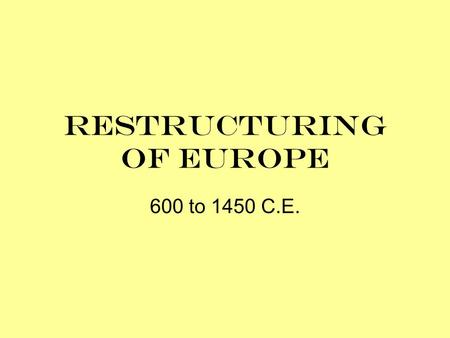 Restructuring of Europe 600 to 1450 C.E.. The Middle Ages! The period of time after the fall of Rome and before the renaissance. If you see Europe and.