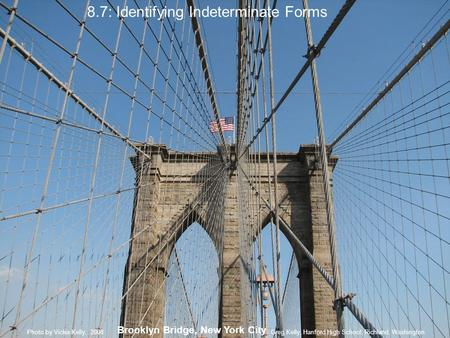 8.7: Identifying Indeterminate Forms Brooklyn Bridge, New York City Greg Kelly, Hanford High School, Richland, WashingtonPhoto by Vickie Kelly, 2008.
