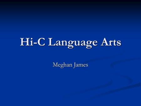 Hi-C Language Arts Meghan James. Writing Six Trait Model Six Trait Model Content, Organization, Word Choice, Voice, Sentence Fluency, Conventions Content,