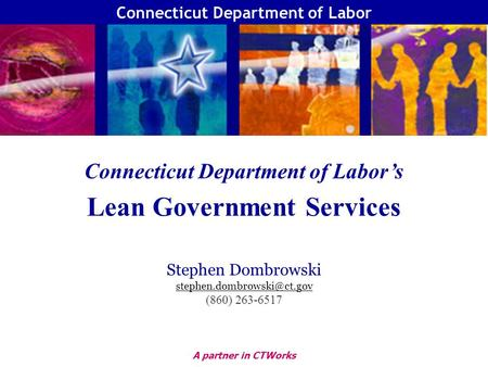 A partner in CTWorks Connecticut Department of Labor Connecticut Department of Labors Lean Government Services Stephen Dombrowski