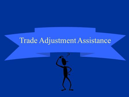 Trade Adjustment Assistance. Trade Adjustment Assistance (TAA) Through the Trade Act of 1974 as Amended by the Trade Act of 2002 Effective November 04,