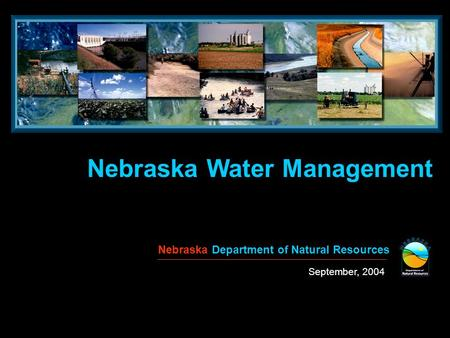Nebraska Water Management Nebraska Department of Natural Resources September, 2004.