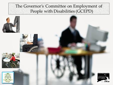 The Governors Committee on Employment of People with Disabilities (GCEPD)