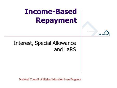 Income-Based Repayment Interest, Special Allowance and LaRS.