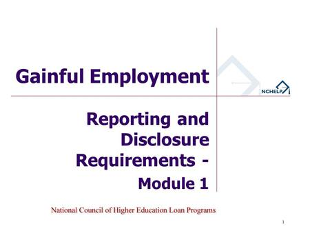 Reporting and Disclosure Requirements - Module 1 Gainful Employment 1.