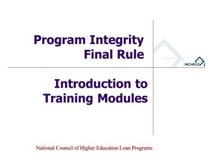 Introduction to Training Modules Program Integrity Final Rule.