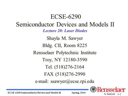 ECSE-6290 Semiconductor Devices and Models II Spring, 2010 S. Sawyer 1-1 ECSE-6290 Semiconductor Devices and Models II Lecture 20: Laser Diodes Shayla.