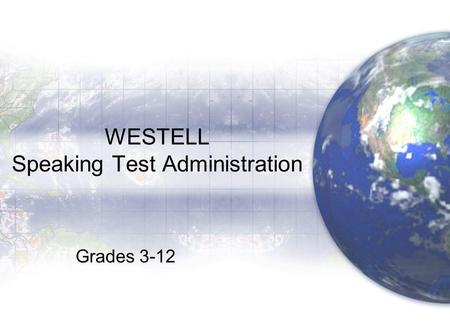WESTELL Speaking Test Administration Grades 3-12.