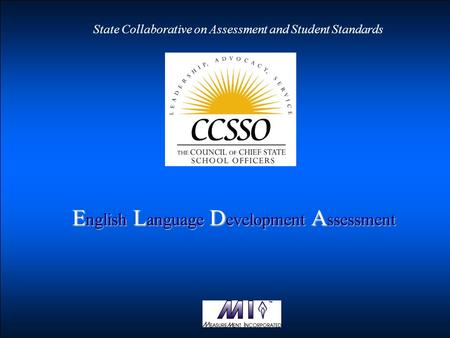 State Collaborative on Assessment and Student Standards E nglish L anguage D evelopment A ssessment.