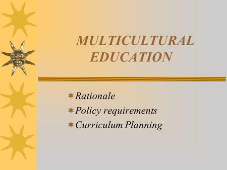 MULTICULTURAL EDUCATION Rationale Policy requirements Curriculum Planning.
