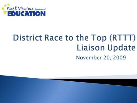 November 20, 2009. What is the role of a district RTTT Liaison? Communication Point for all RTTT updates prior to Regional Meetings Overview -comprehensive,