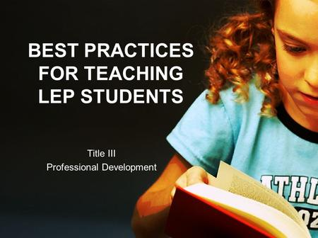 BEST PRACTICES FOR TEACHING LEP STUDENTS