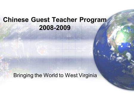 Chinese Guest Teacher Program 2008-2009 Bringing the World to West Virginia.