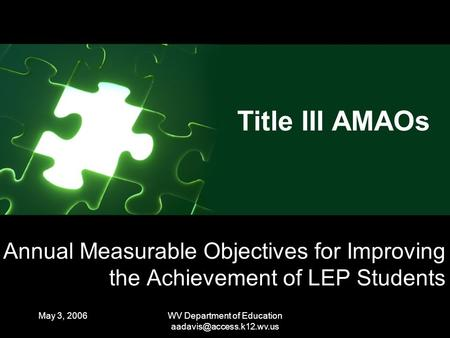 May 3, 2006WV Department of Education Annual Measurable Objectives for Improving the Achievement of LEP Students Title III AMAOs.