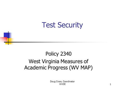 Doug Cross, Coordinator WVDE1 Test Security Policy 2340 West Virginia Measures of Academic Progress (WV MAP)
