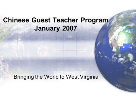 Chinese Guest Teacher Program January 2007 Bringing the World to West Virginia.