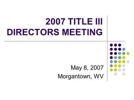 2007 TITLE III DIRECTORS MEETING May 8, 2007 Morgantown, WV.