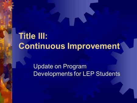 Title III: Continuous Improvement Update on Program Developments for LEP Students.