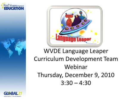 WVDE Language Leaper Curriculum Development Team Webinar Thursday, December 9, 2010 3:30 – 4:30.