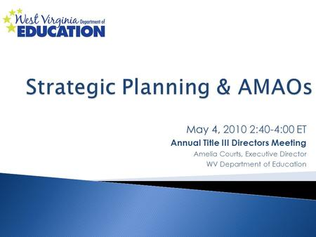 May 4, 2010 2:40-4:00 ET Annual Title III Directors Meeting Amelia Courts, Executive Director WV Department of Education.
