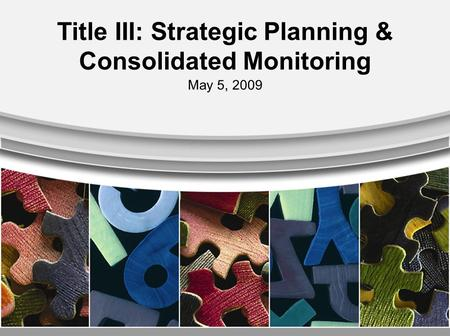 Title III: Strategic Planning & Consolidated Monitoring May 5, 2009.