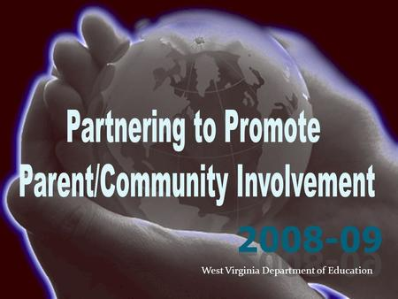 West Virginia Department of Education. Overview State Board Mandate 2008-09 Parent and Community (PAC) Focus Areas How Can We Partner Together? Partnering.