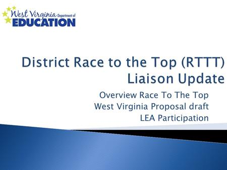 Overview Race To The Top West Virginia Proposal draft LEA Participation.