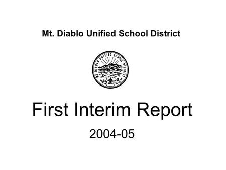 Mt. Diablo Unified School District First Interim Report 2004-05.