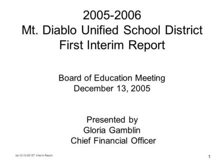 Bd-12-13-05 1ST Interim Report 1 2005-2006 Mt. Diablo Unified School District First Interim Report Board of Education Meeting December 13, 2005 Presented.