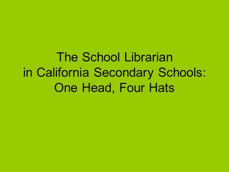 The School Librarian in California Secondary Schools: One Head, Four Hats.