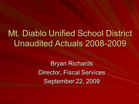 Mt. Diablo Unified School District Unaudited Actuals 2008-2009 Bryan Richards Director, Fiscal Services September 22, 2009.